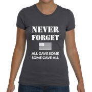 Never Forget Women's T-Shirt (All Gave Some, Some Gave All) - Dark Grey